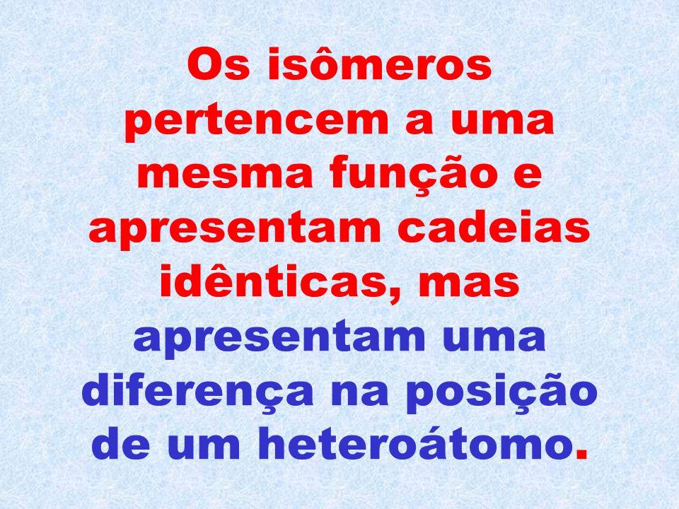 Os isômeros pertencem a uma mesma função e apresentam cadeias idênticas, mas apresentam uma diferença na posição de um heteroátomo.