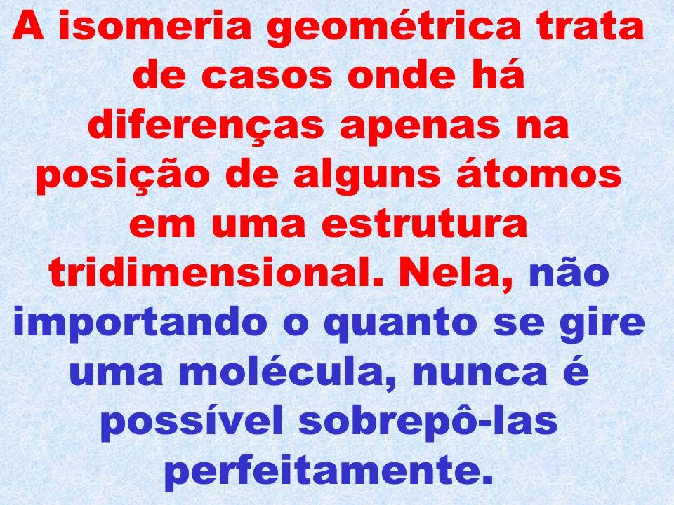 A isomeria geométrica trata de casos onde há diferenças apenas na posição de alguns átomos em uma estrutura tridimensional.