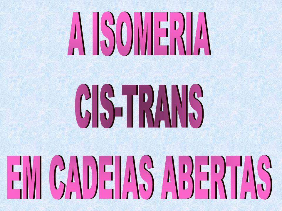 A ISOMERIA CIS-TRANS EM CADEIAS ABERTAS