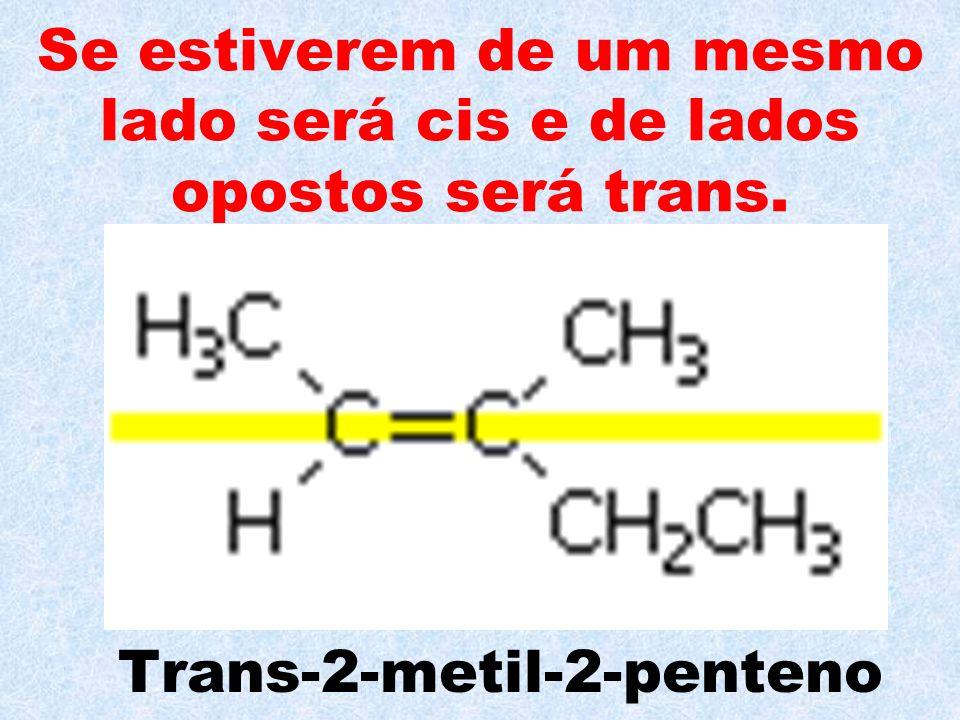 Se estiverem de um mesmo lado será cis e de lados opostos será trans.