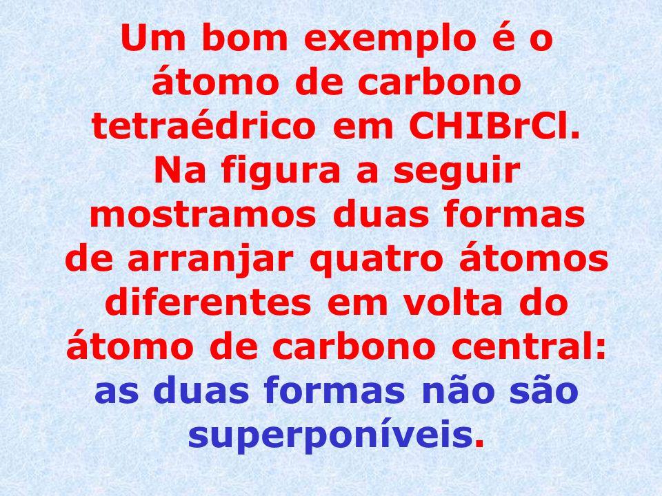 Um bom exemplo é o átomo de carbono tetraédrico em CHIBrCl