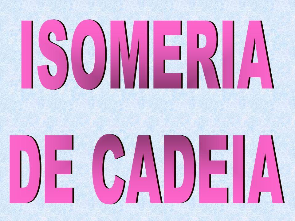 ISOMERIA DE CADEIA