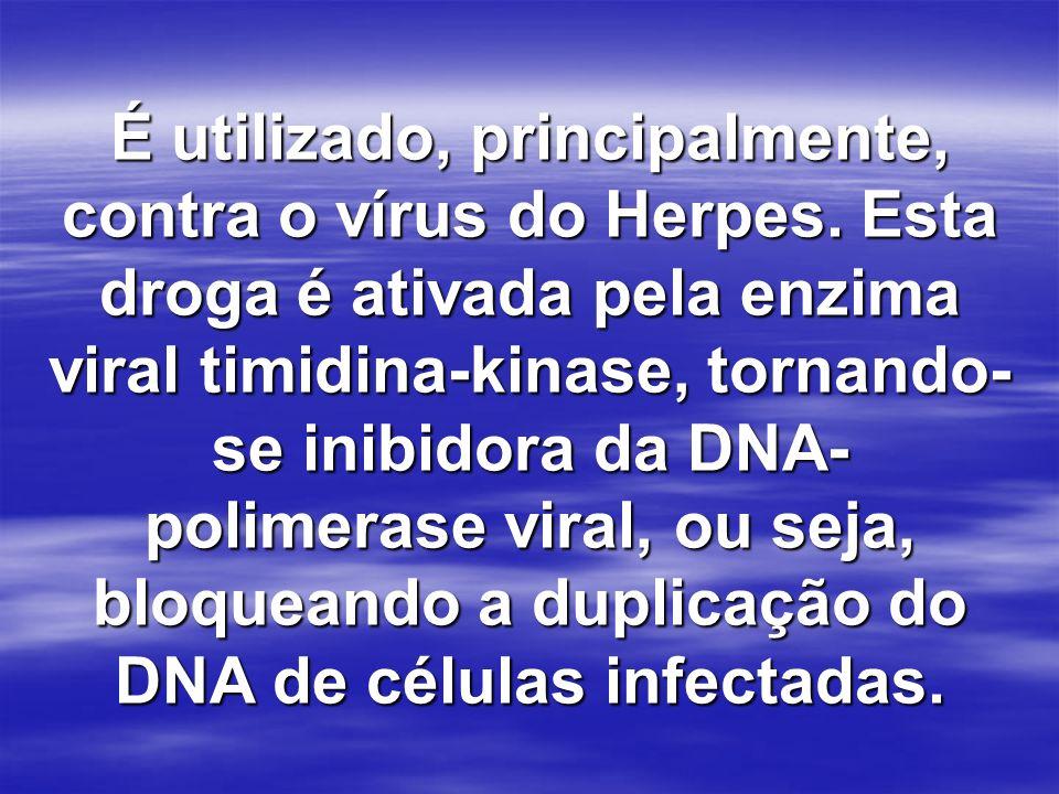 É utilizado, principalmente, contra o vírus do Herpes