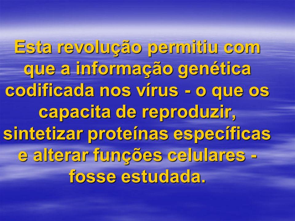 Esta revolução permitiu com que a informação genética codificada nos vírus - o que os capacita de reproduzir, sintetizar proteínas específicas e alterar funções celulares - fosse estudada.