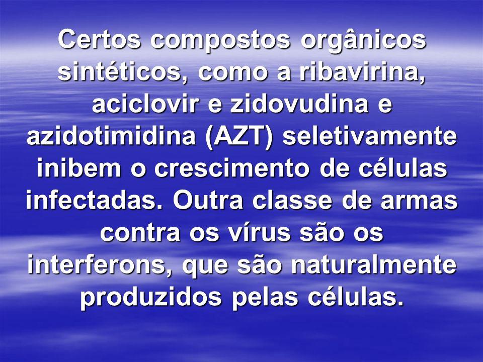 Certos compostos orgânicos sintéticos, como a ribavirina, aciclovir e zidovudina e azidotimidina (AZT) seletivamente inibem o crescimento de células infectadas.