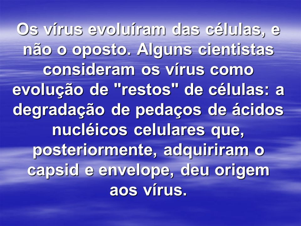 Os vírus evoluíram das células, e não o oposto