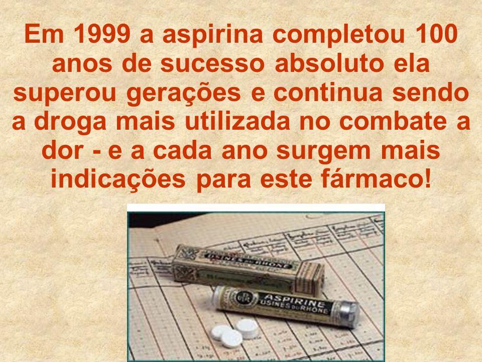 Em 1999 a aspirina completou 100 anos de sucesso absoluto ela superou gerações e continua sendo a droga mais utilizada no combate a dor - e a cada ano surgem mais indicações para este fármaco!