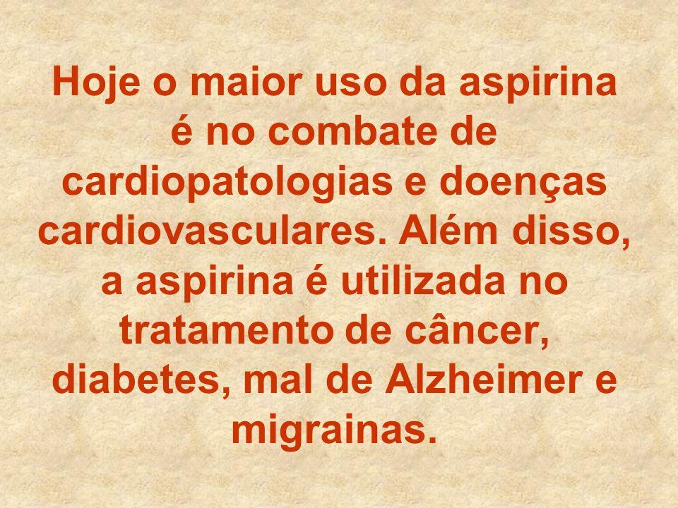 Hoje o maior uso da aspirina é no combate de cardiopatologias e doenças cardiovasculares.