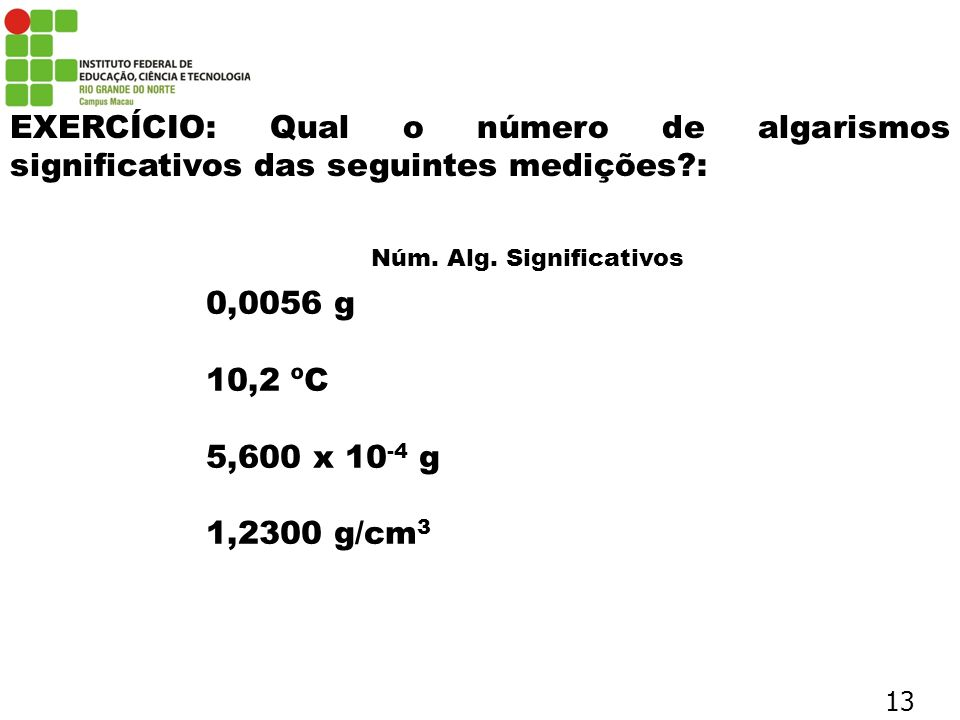 EXERCÍCIO: Qual o número de algarismos significativos das seguintes medições :