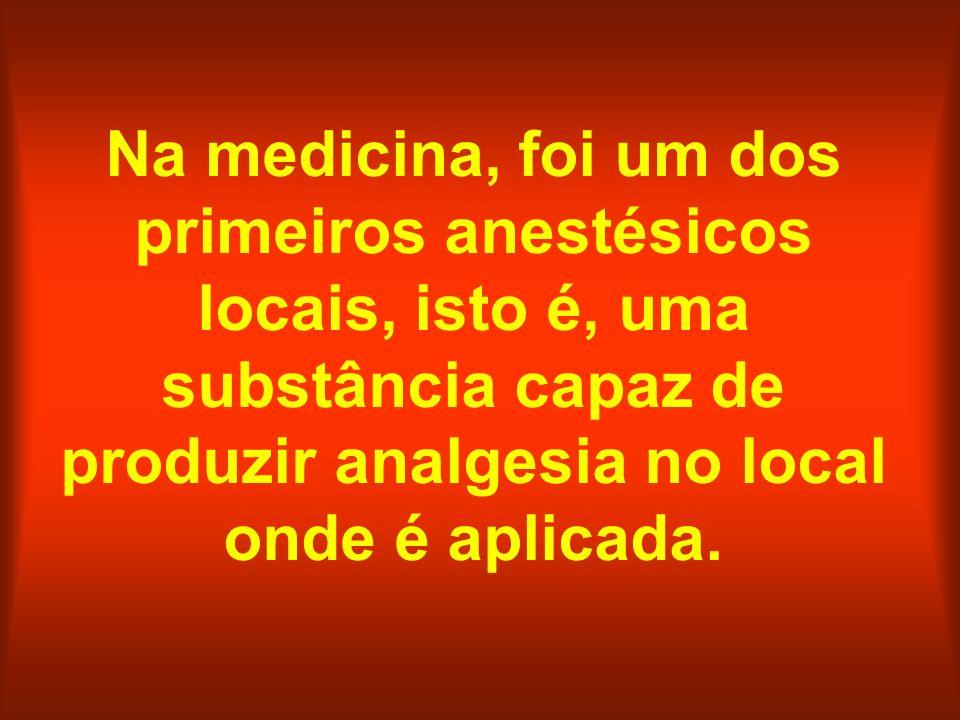 Na medicina, foi um dos primeiros anestésicos locais, isto é, uma substância capaz de produzir analgesia no local onde é aplicada.