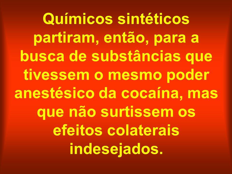 Químicos sintéticos partiram, então, para a busca de substâncias que tivessem o mesmo poder anestésico da cocaína, mas que não surtissem os efeitos colaterais indesejados.