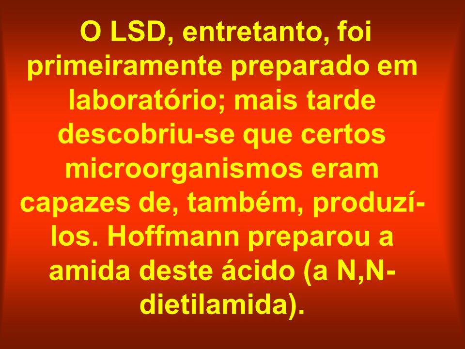 O LSD, entretanto, foi primeiramente preparado em laboratório; mais tarde descobriu-se que certos microorganismos eram capazes de, também, produzí-los.