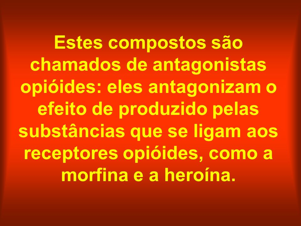 Estes compostos são chamados de antagonistas opióides: eles antagonizam o efeito de produzido pelas substâncias que se ligam aos receptores opióides, como a morfina e a heroína.