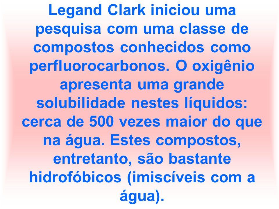 Legand Clark iniciou uma pesquisa com uma classe de compostos conhecidos como perfluorocarbonos.