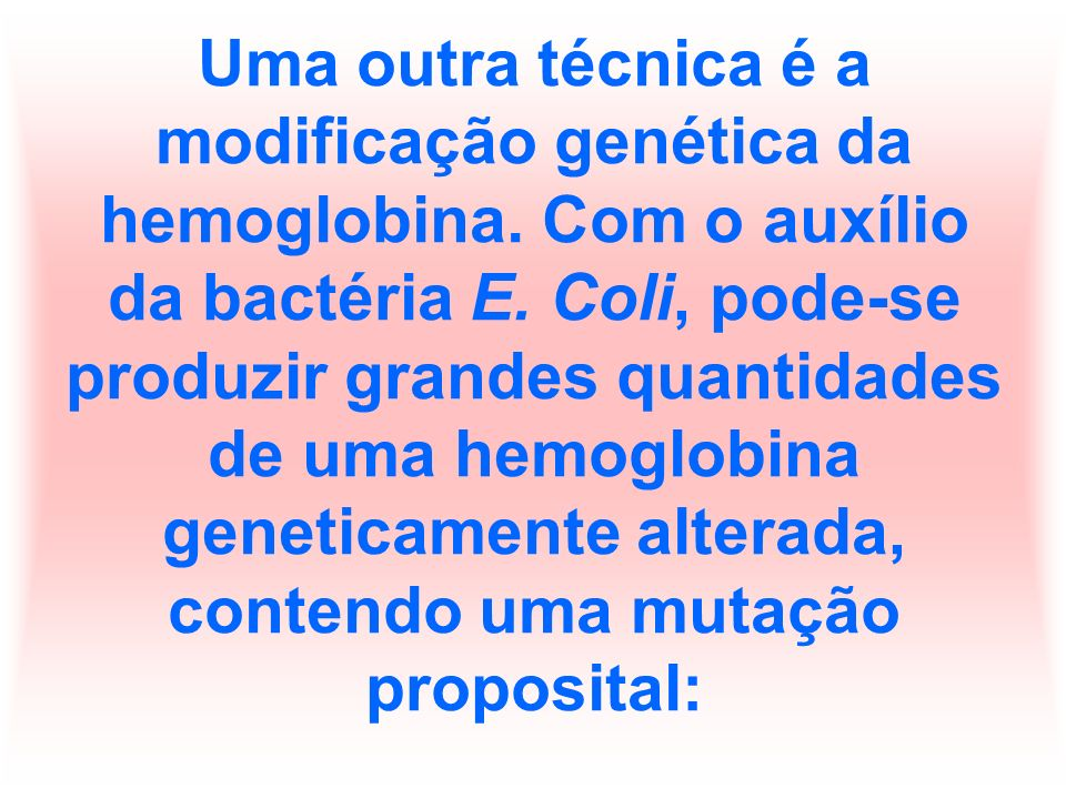 Uma outra técnica é a modificação genética da hemoglobina