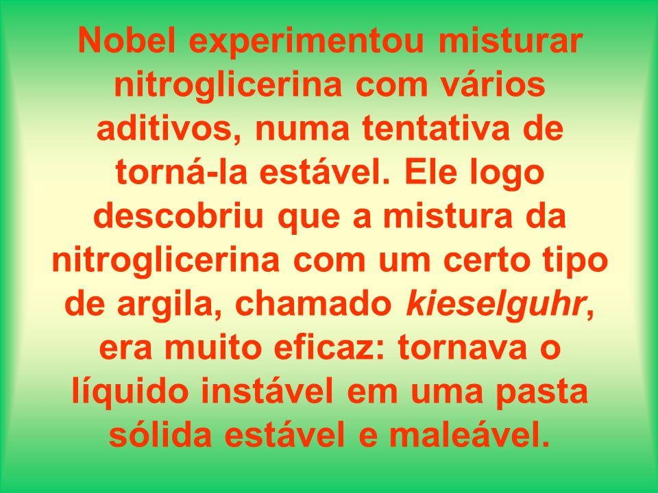 Nobel experimentou misturar nitroglicerina com vários aditivos, numa tentativa de torná-la estável.