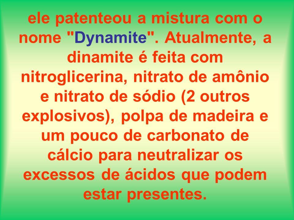ele patenteou a mistura com o nome Dynamite