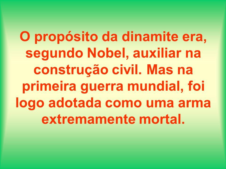 O propósito da dinamite era, segundo Nobel, auxiliar na construção civil.