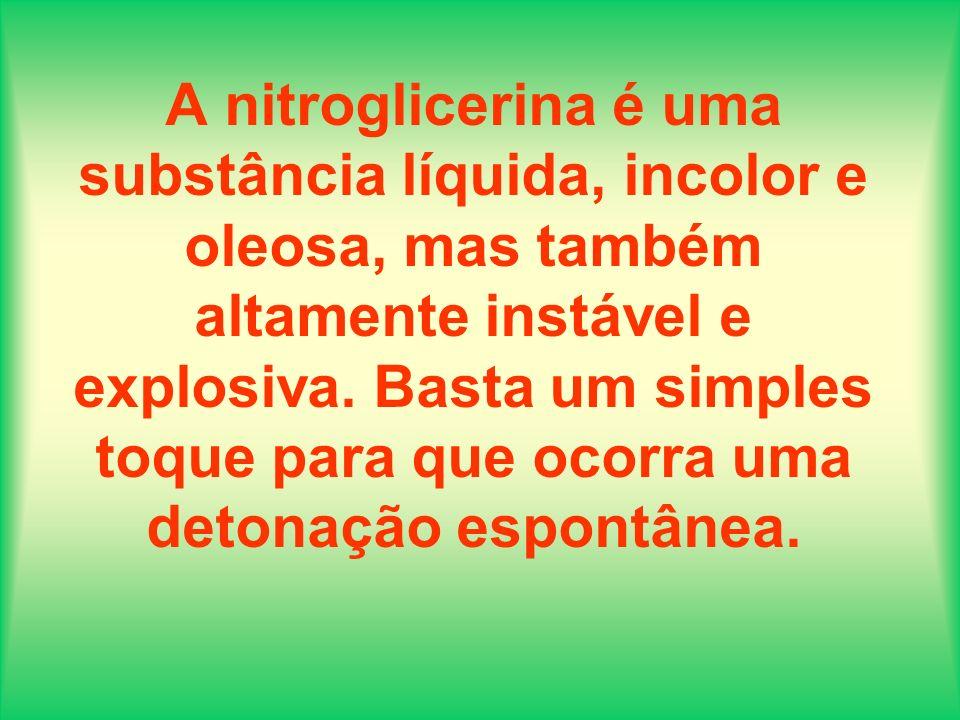 A nitroglicerina é uma substância líquida, incolor e oleosa, mas também altamente instável e explosiva.