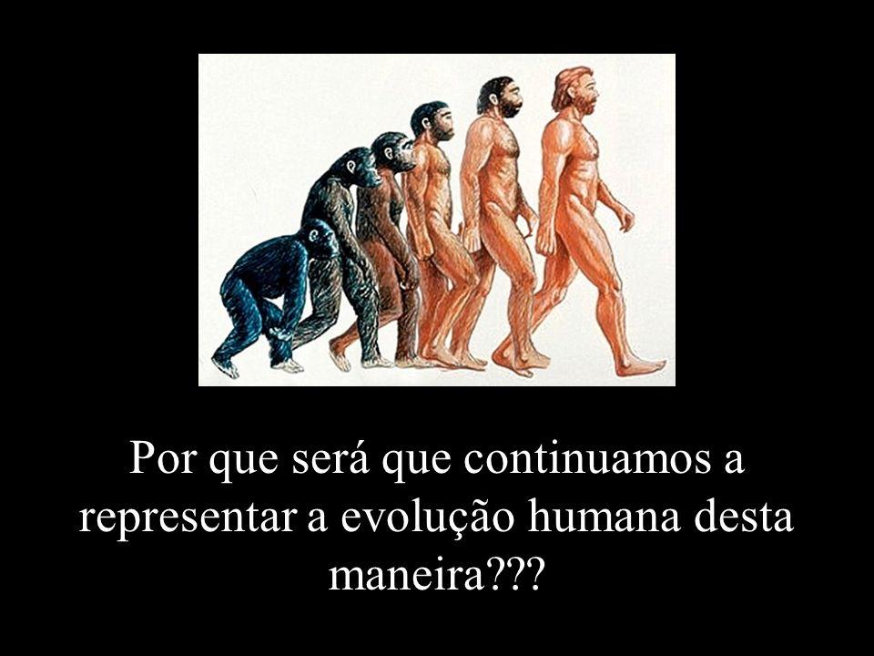 Por que será que continuamos a representar a evolução humana desta maneira
