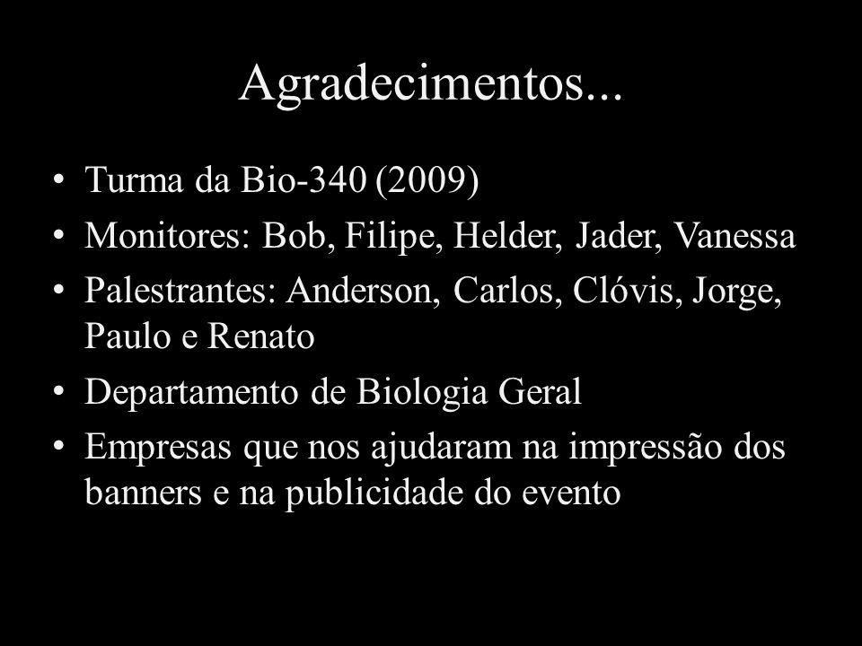 Agradecimentos... Turma da Bio-340 (2009)