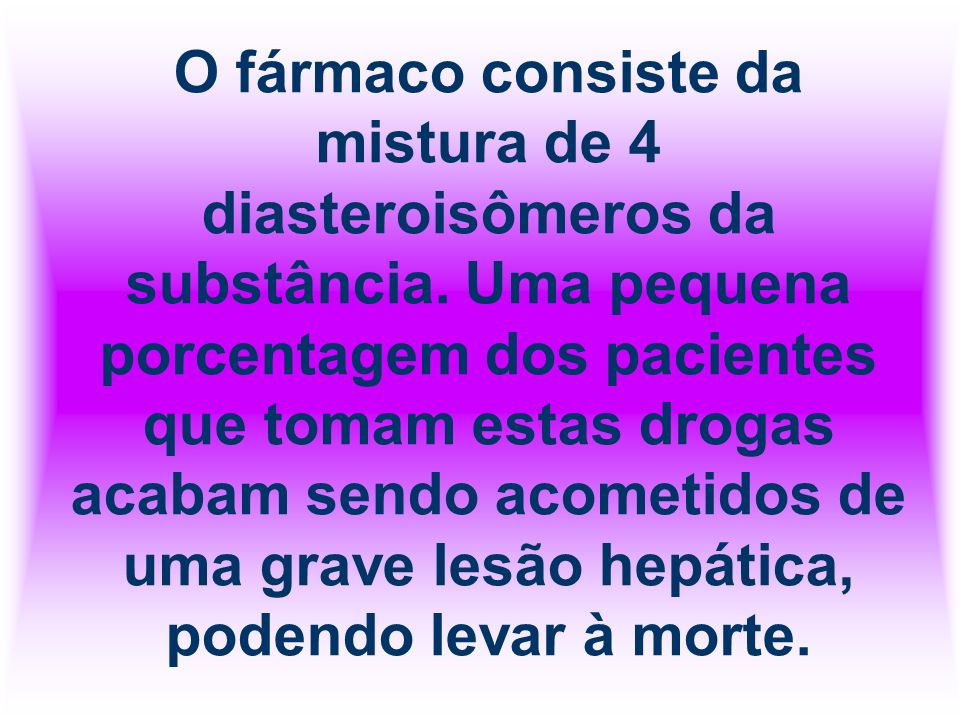 O fármaco consiste da mistura de 4 diasteroisômeros da substância