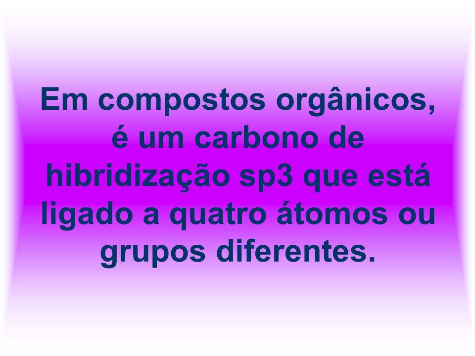 Em compostos orgânicos, é um carbono de hibridização sp3 que está ligado a quatro átomos ou grupos diferentes.