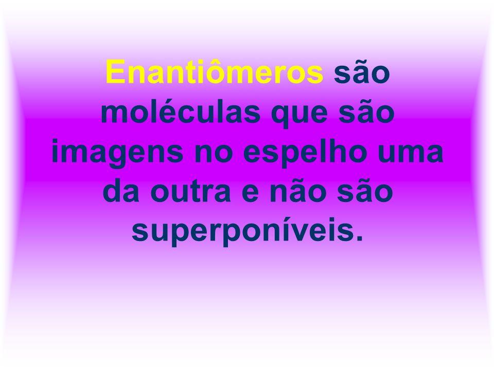 Enantiômeros são moléculas que são imagens no espelho uma da outra e não são superponíveis.