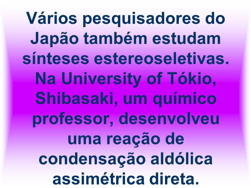 Vários pesquisadores do Japão também estudam sínteses estereoseletivas