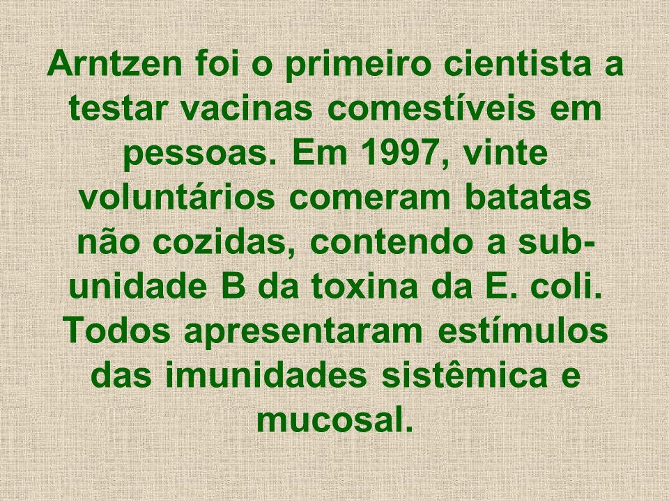 Arntzen foi o primeiro cientista a testar vacinas comestíveis em pessoas.
