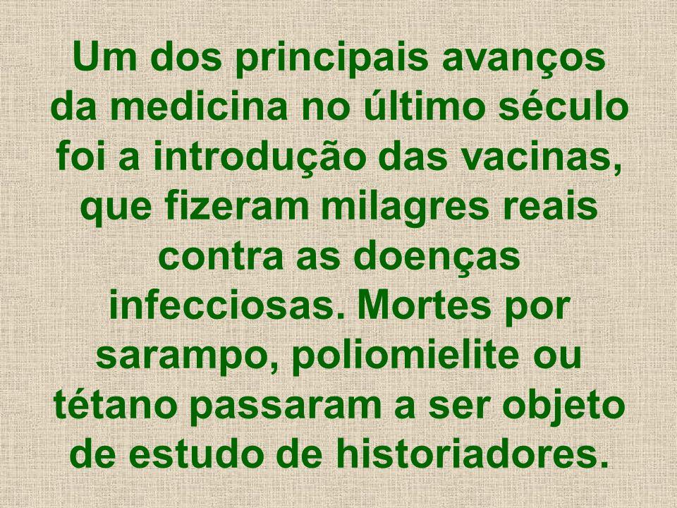 Um dos principais avanços da medicina no último século foi a introdução das vacinas, que fizeram milagres reais contra as doenças infecciosas.