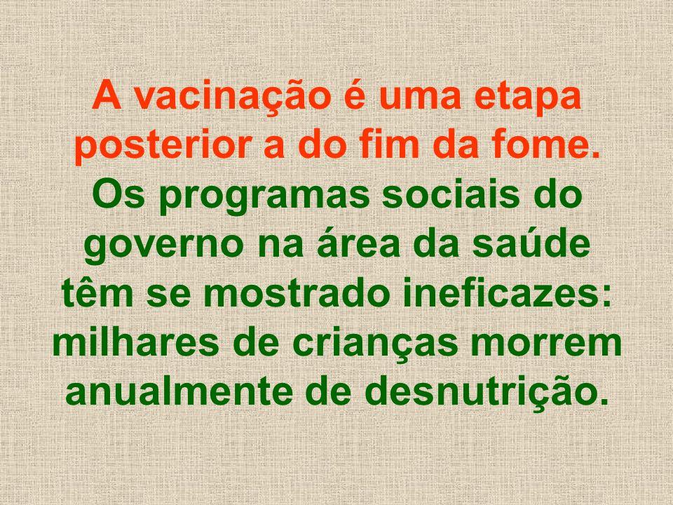 A vacinação é uma etapa posterior a do fim da fome