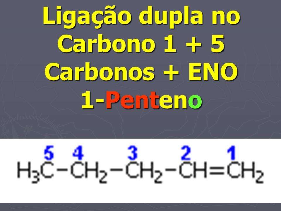 Ligação dupla no Carbono 1 + 5 Carbonos + ENO 1-Penteno