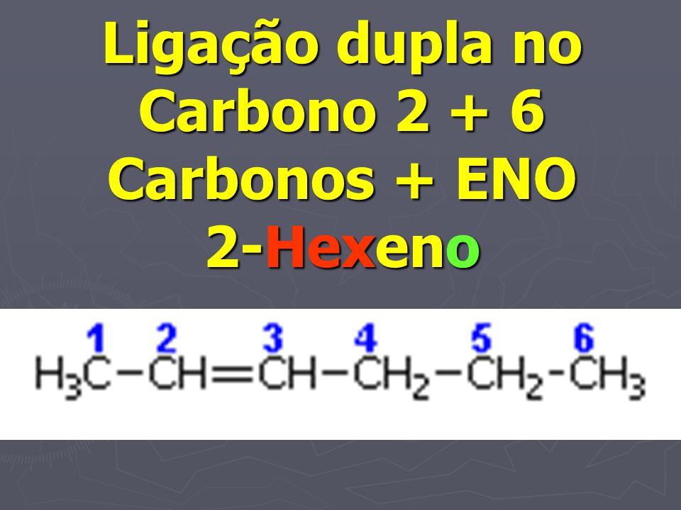 Ligação dupla no Carbono 2 + 6 Carbonos + ENO 2-Hexeno