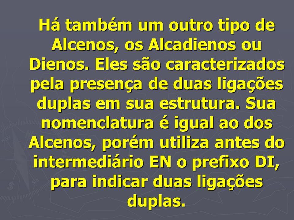 Há também um outro tipo de Alcenos, os Alcadienos ou Dienos