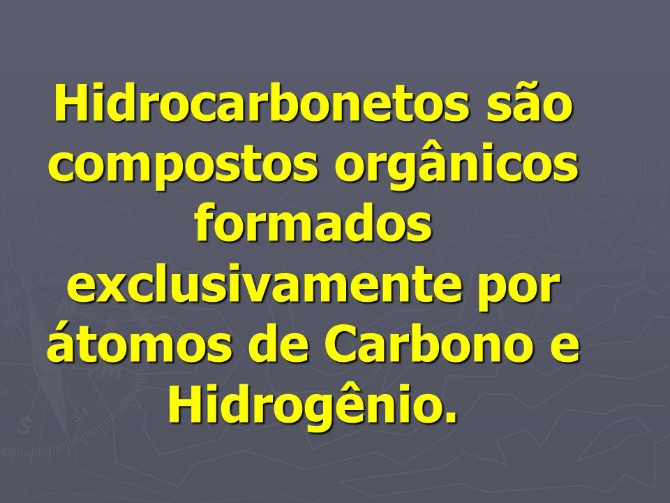 Hidrocarbonetos são compostos orgânicos formados exclusivamente por átomos de Carbono e Hidrogênio.