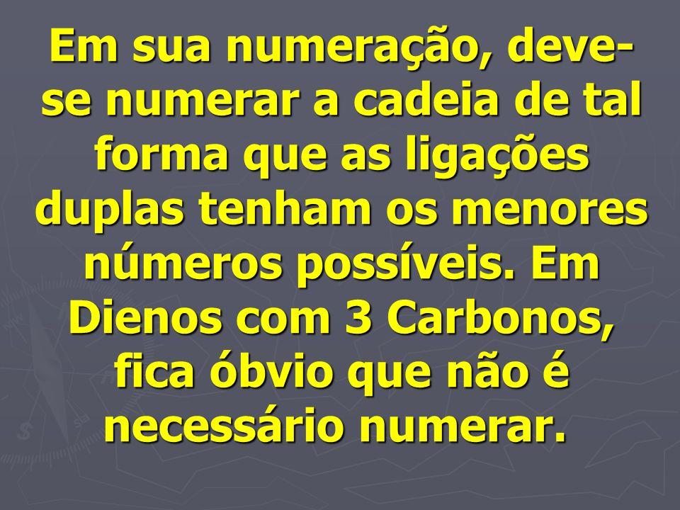 Em sua numeração, deve-se numerar a cadeia de tal forma que as ligações duplas tenham os menores números possíveis.