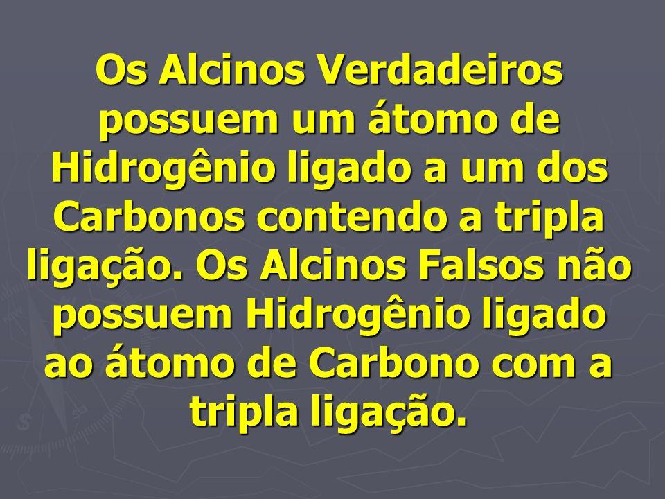 Os Alcinos Verdadeiros possuem um átomo de Hidrogênio ligado a um dos Carbonos contendo a tripla ligação.