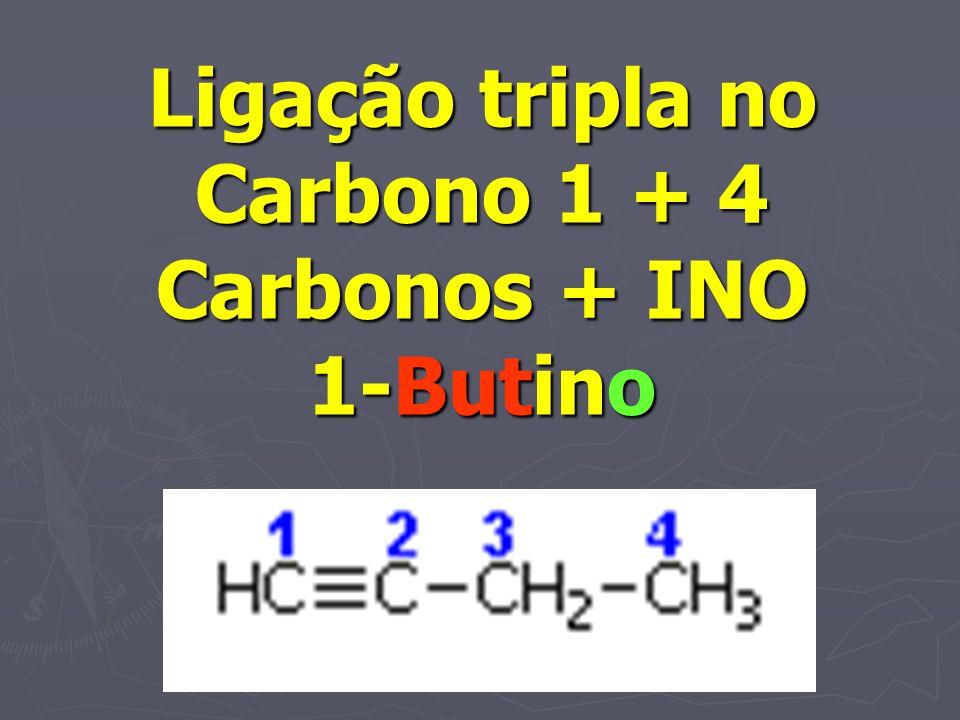 Ligação tripla no Carbono 1 + 4 Carbonos + INO 1-Butino