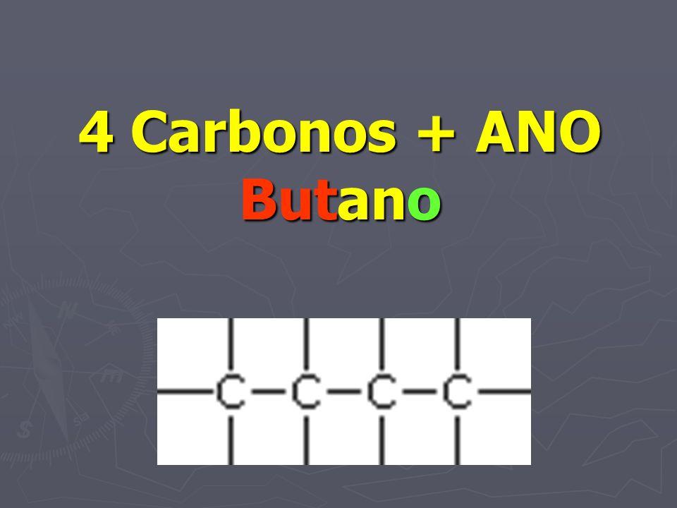 4 Carbonos + ANO Butano