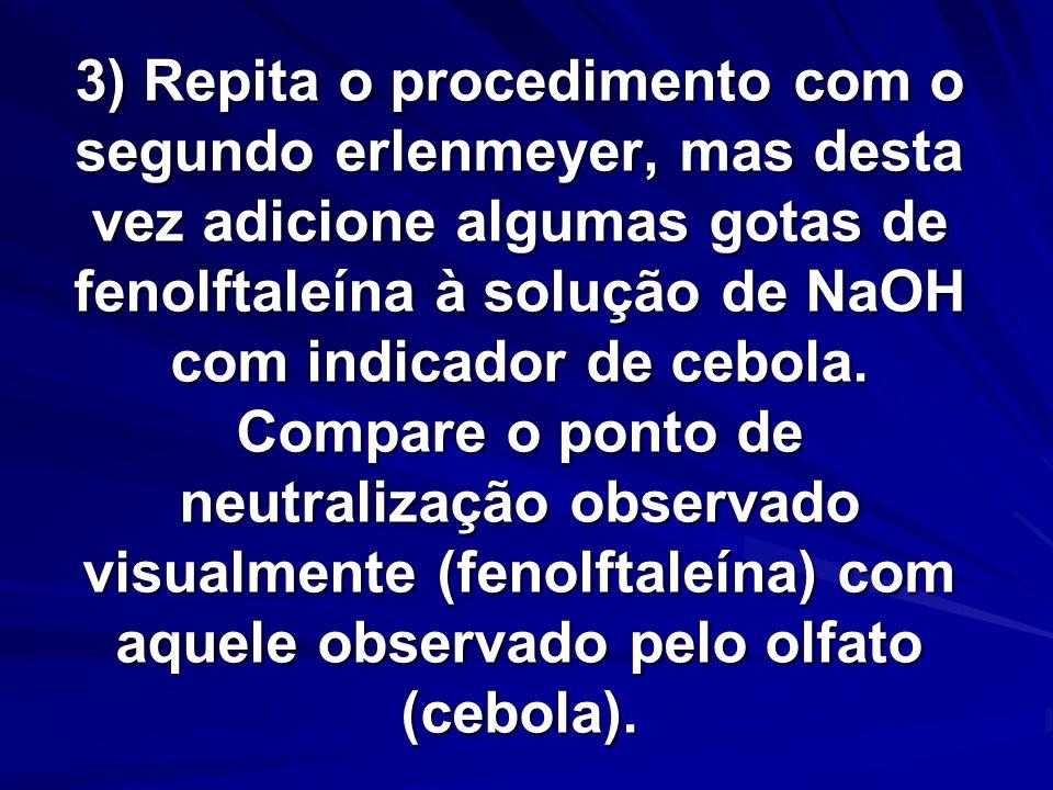 3) Repita o procedimento com o segundo erlenmeyer, mas desta vez adicione algumas gotas de fenolftaleína à solução de NaOH com indicador de cebola.