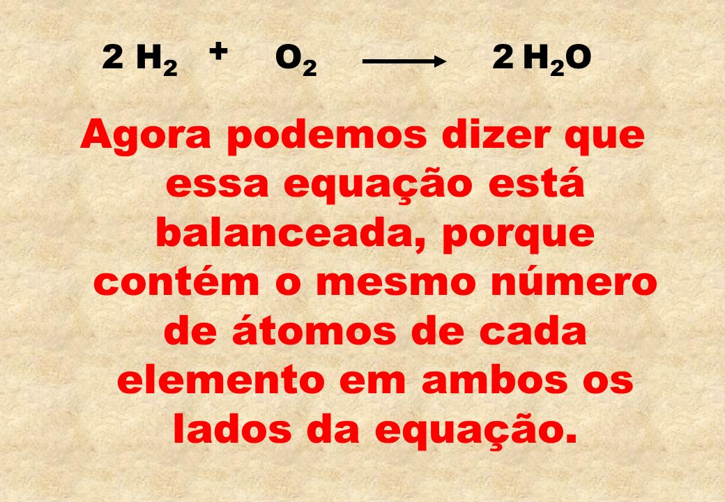 + 2 H2. O2. 2 H2O.