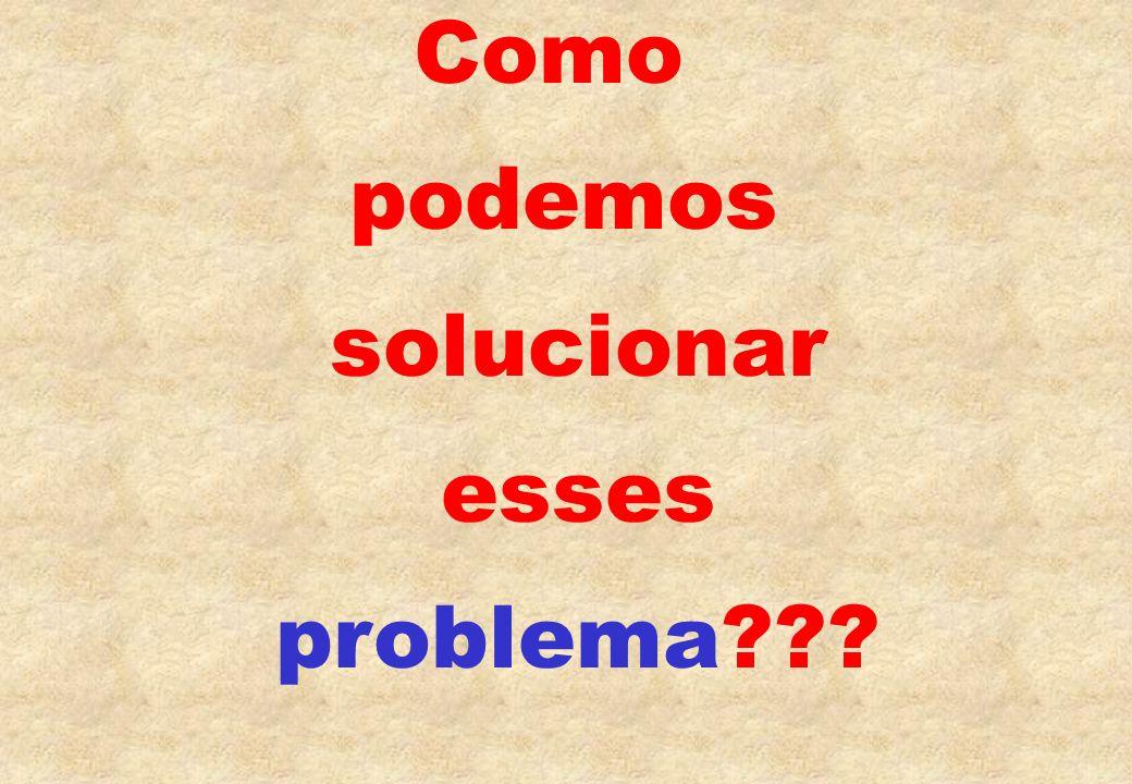 Como podemos solucionar esses problema