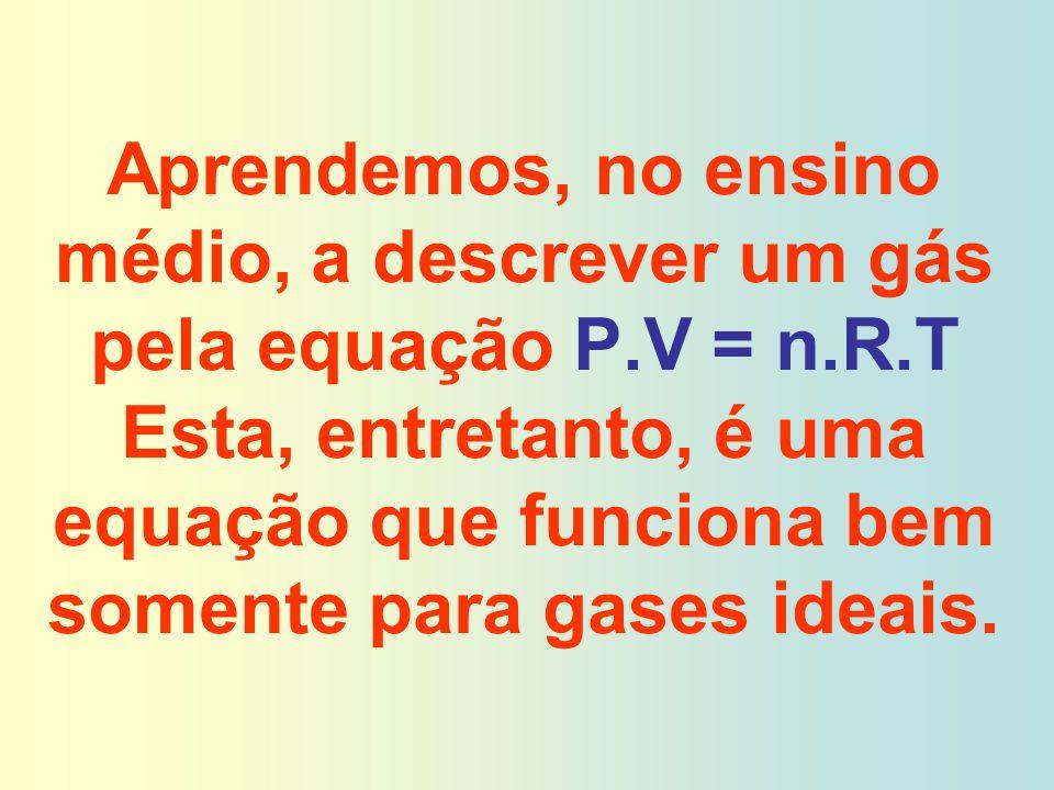 Aprendemos, no ensino médio, a descrever um gás pela equação P. V = n