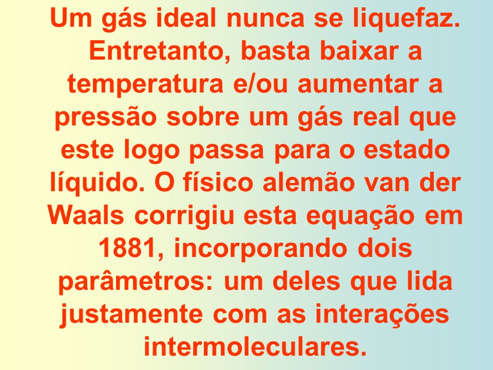 Um gás ideal nunca se liquefaz