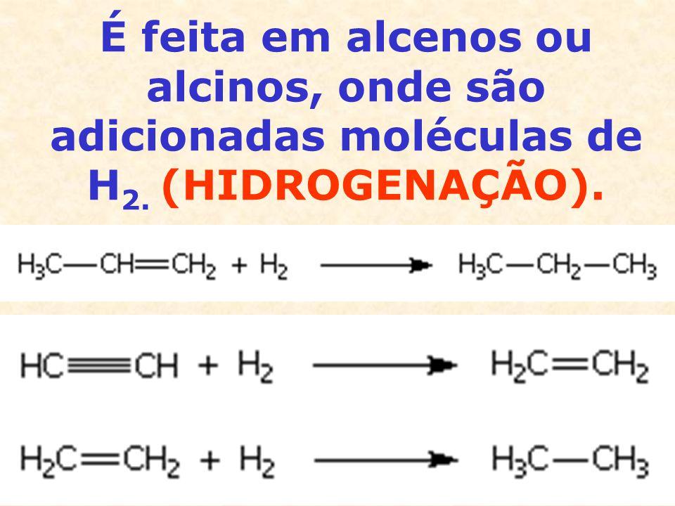É feita em alcenos ou alcinos, onde são adicionadas moléculas de H2