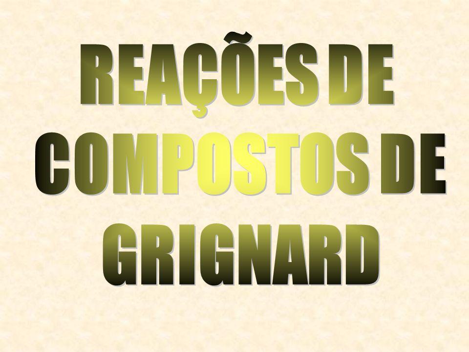 REAÇÕES DE COMPOSTOS DE GRIGNARD