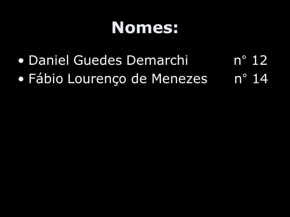 Nomes: Daniel Guedes Demarchi n° 12 Fábio Lourenço de Menezes n° 14
