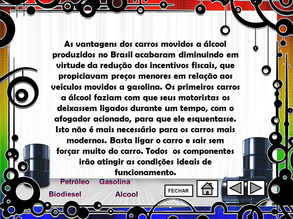 As vantagens dos carros movidos a álcool produzidos no Brasil acabaram diminuindo em virtude da redução dos incentivos fiscais, que propiciavam preços menores em relação aos veículos movidos a gasolina. Os primeiros carros a álcool faziam com que seus motoristas os deixassem ligados durante um tempo, com o afogador acionado, para que ele esquentasse. Isto não é mais necessário para os carros mais modernos. Basta ligar o carro e sair sem