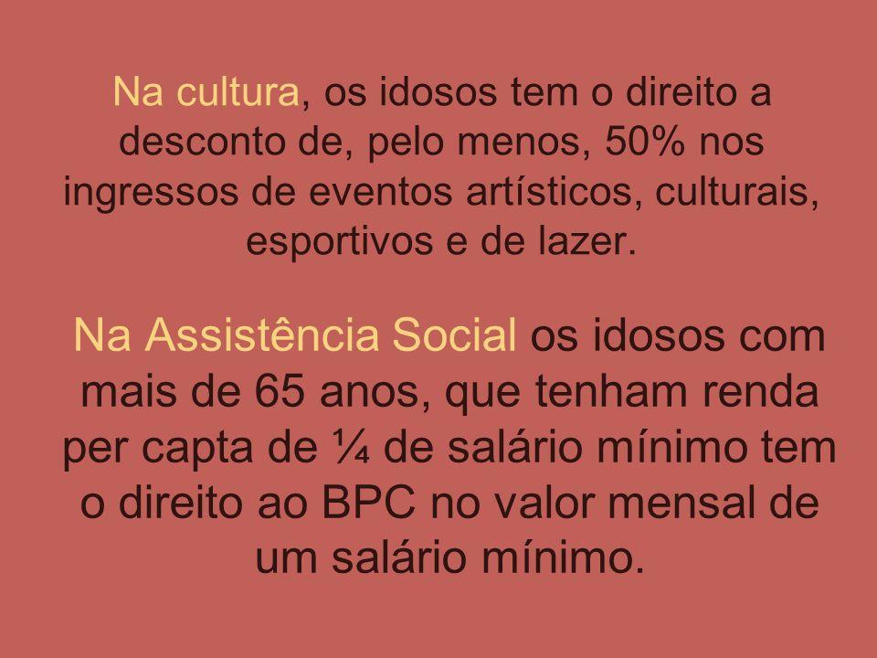 Na cultura, os idosos tem o direito a desconto de, pelo menos, 50% nos ingressos de eventos artísticos, culturais, esportivos e de lazer.